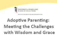 Adoptive Parenting:  Meeting the Challenges with Wisdom and Grace