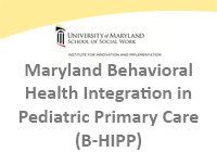 Maryland Behavioral Health Integration in Pediatric Primary Care (B-HIPP)
