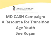 MD CASH Campaign:  A Resource for Transition Age Youth